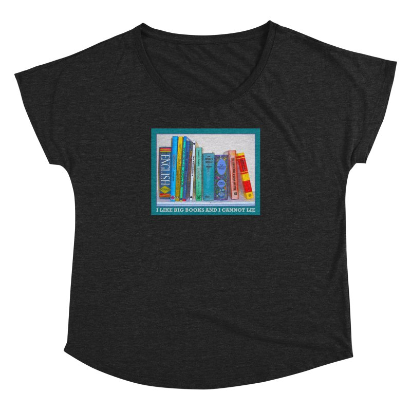 I LIKE BIG BOOKS... Women's Dolman Scoop Neck by Felix Culpa Designs