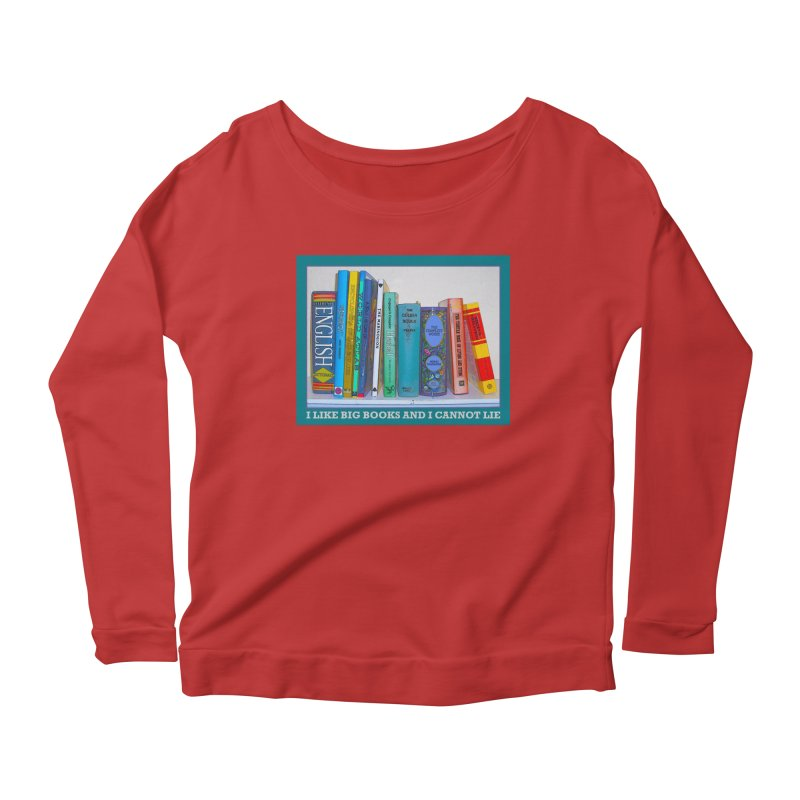 I LIKE BIG BOOKS... Women's Scoop Neck Longsleeve T-Shirt by Felix Culpa Designs