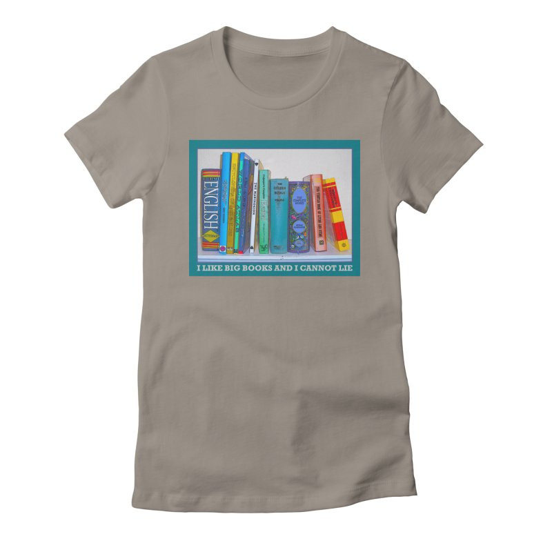 I LIKE BIG BOOKS... Women's Fitted T-Shirt by Felix Culpa Designs