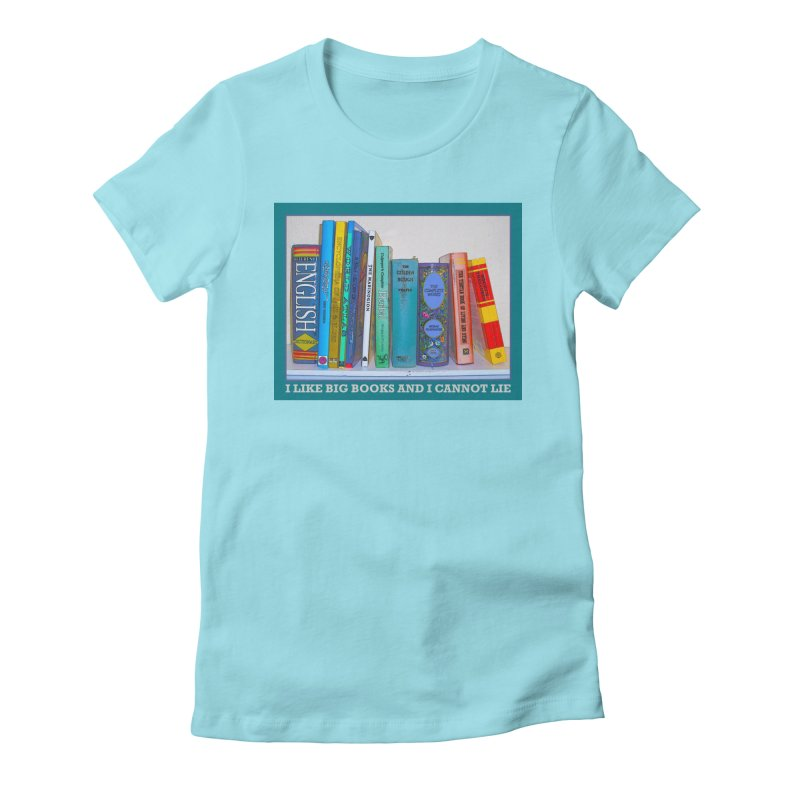 I LIKE BIG BOOKS... Women's Fitted T-Shirt by Felix Culpa Designs