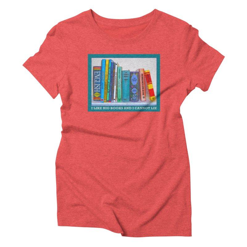 I LIKE BIG BOOKS... Women's Triblend T-Shirt by Felix Culpa Designs