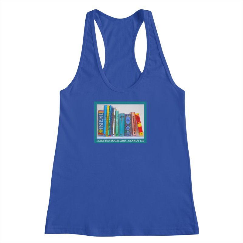I LIKE BIG BOOKS... Women's Racerback Tank by Felix Culpa Designs
