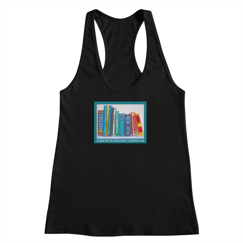 I LIKE BIG BOOKS... Women's Racerback Tank by Felix Culpa Designs