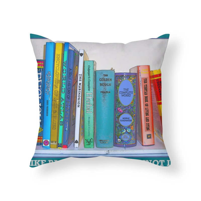 I LIKE BIG BOOKS... Home Throw Pillow by Felix Culpa Designs