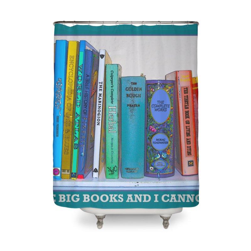 I LIKE BIG BOOKS... Home Shower Curtain by Felix Culpa Designs