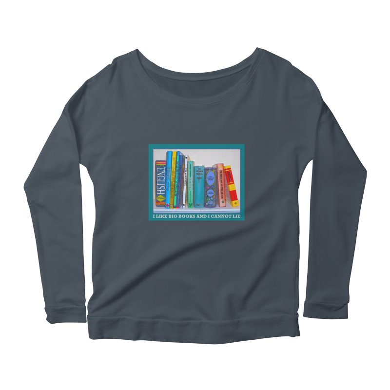 I LIKE BIG BOOKS... Women's Scoop Neck Longsleeve T-Shirt by Felix Culpa Designs