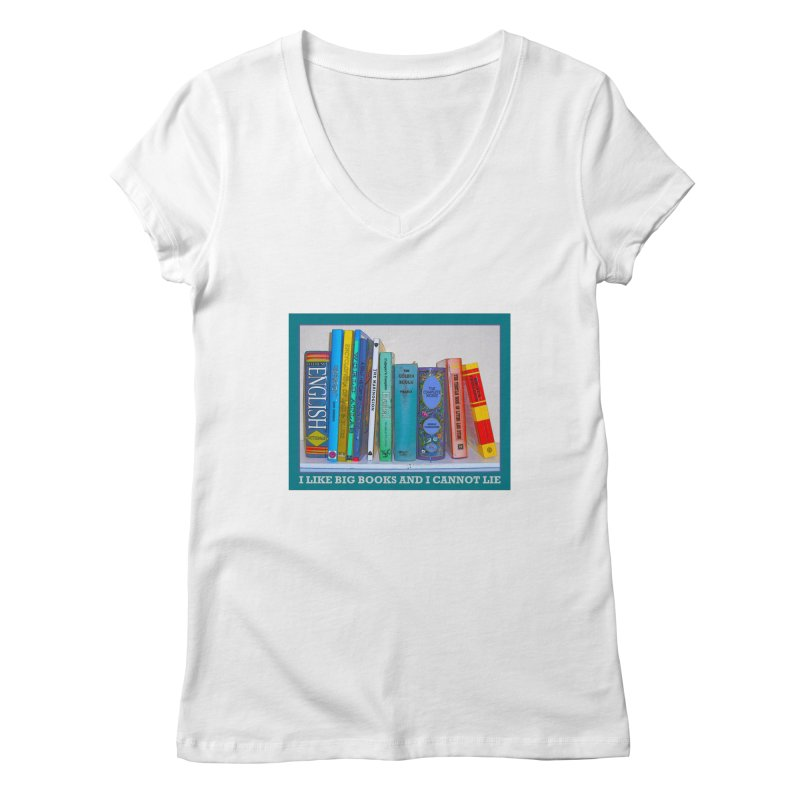 I LIKE BIG BOOKS... Women's Regular V-Neck by Felix Culpa Designs