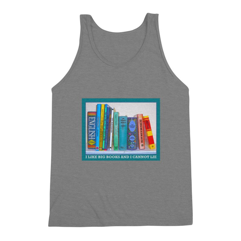 I LIKE BIG BOOKS... Men's Triblend Tank by Felix Culpa Designs