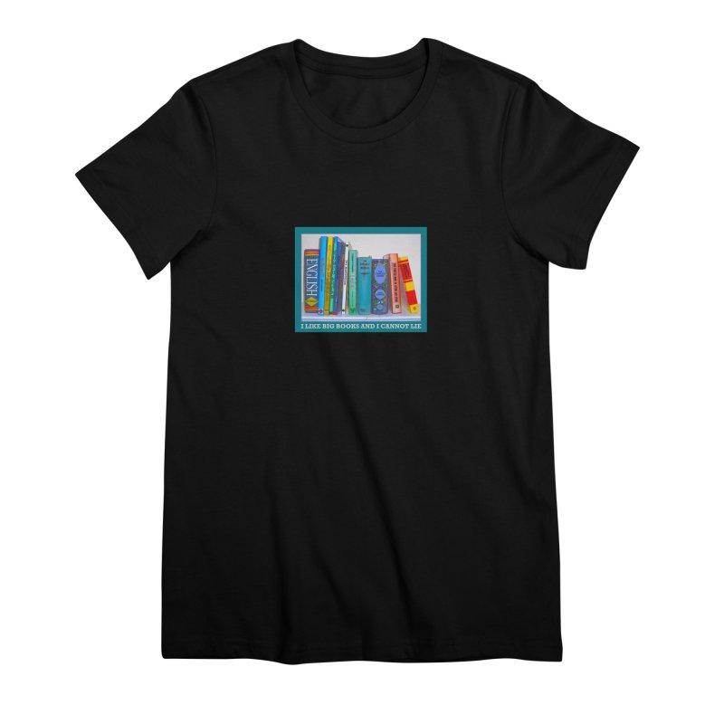 I LIKE BIG BOOKS... Women's Premium T-Shirt by Felix Culpa Designs