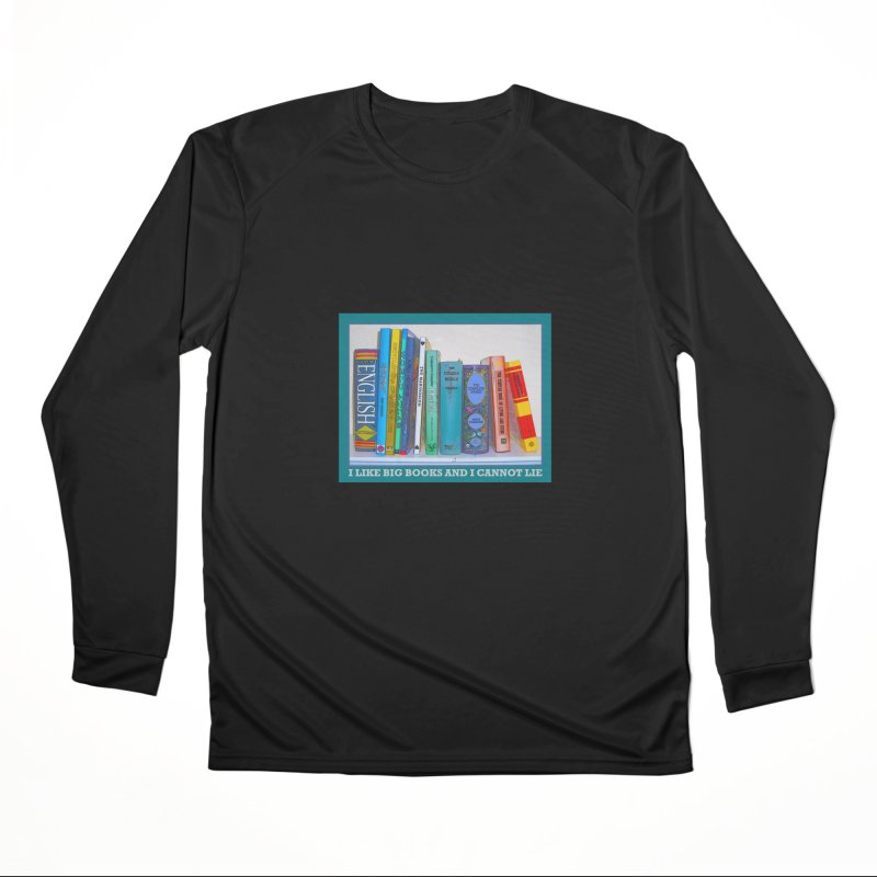 I LIKE BIG BOOKS... Women's Performance Unisex Longsleeve T-Shirt by Felix Culpa Designs