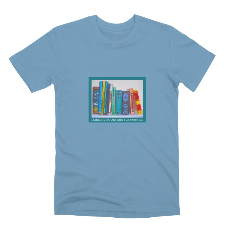 I LIKE BIG BOOKS... Men's Premium T-Shirt by Felix Culpa Designs