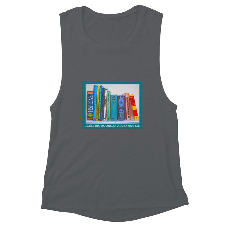 I LIKE BIG BOOKS... Women's Muscle Tank by Felix Culpa Designs