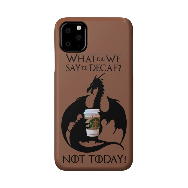 What Do We Say to Decaf? NOT TODAY! Accessories Phone Case by Ferine Fire