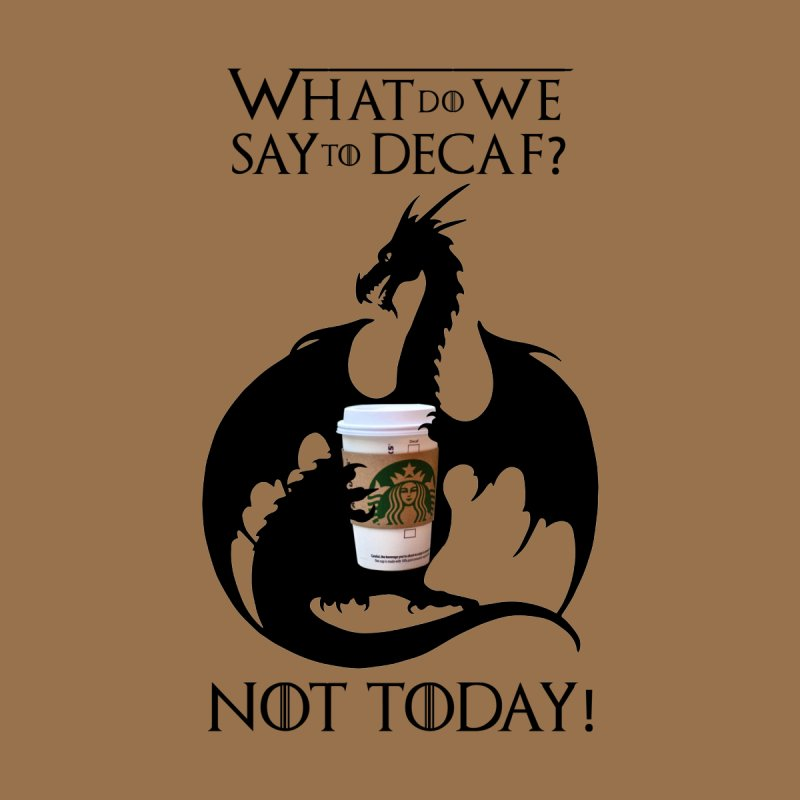 What Do We Say to Decaf? NOT TODAY! Accessories Mug by Ferine Fire