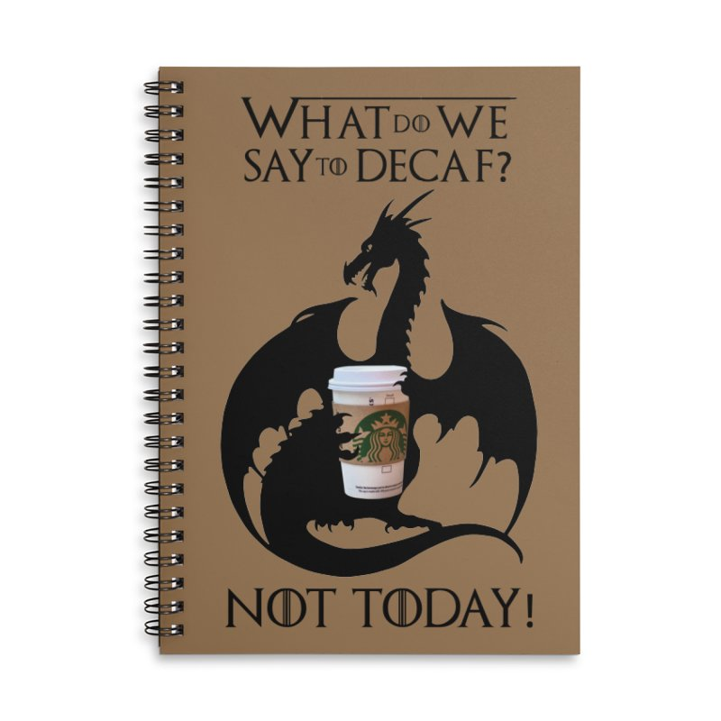 What Do We Say to Decaf? NOT TODAY! Accessories Notebook by Ferine Fire