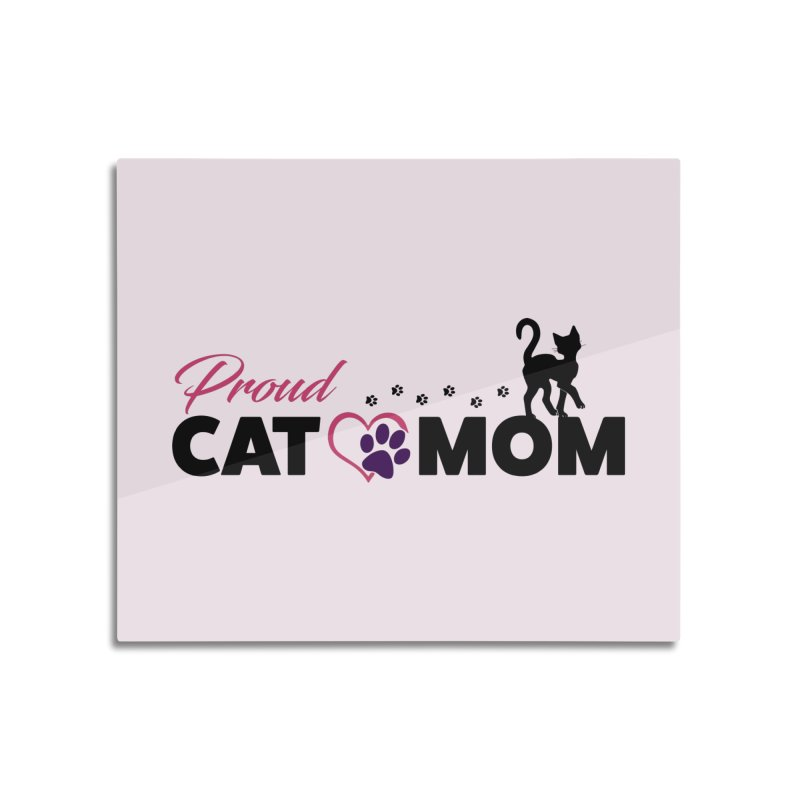 Proud Cat Mom Home Mounted Aluminum Print by Ferine Fire