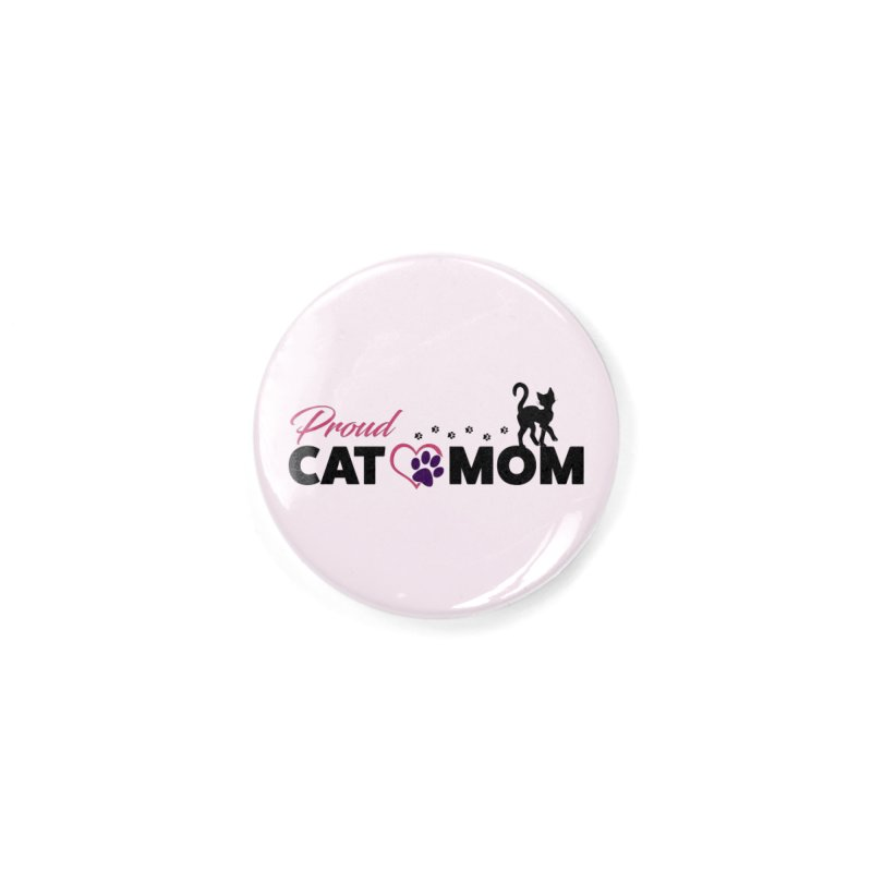 Proud Cat Mom Accessories Button by Ferine Fire