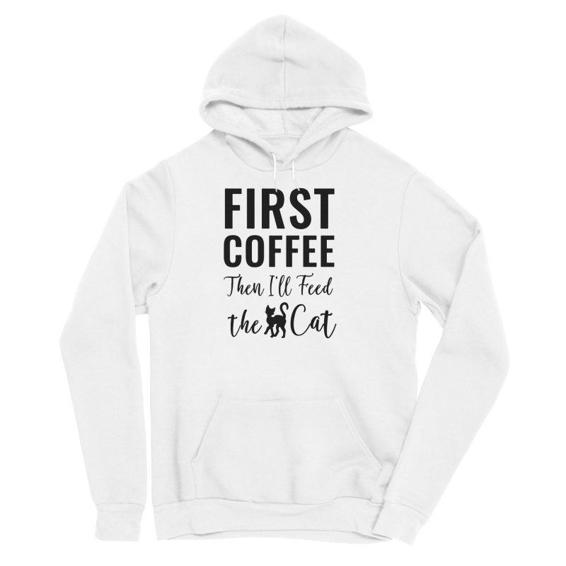First Coffee, Then I'll Feed the Cat Women's Sponge Fleece Pullover Hoody by Ferine Fire
