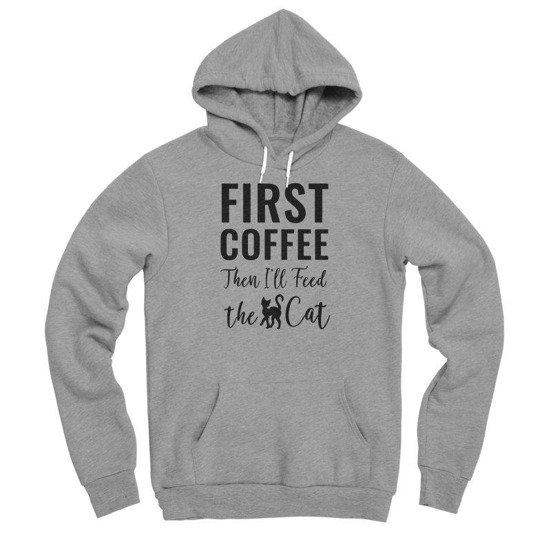 First Coffee, Then I'll Feed the Cat Men's Sponge Fleece Pullover Hoody by Ferine Fire