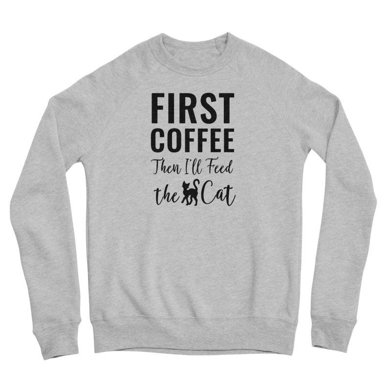 First Coffee, Then I'll Feed the Cat Men's Sponge Fleece Sweatshirt by Ferine Fire
