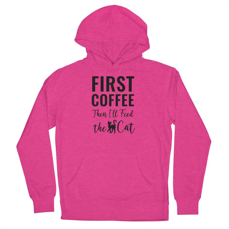 First Coffee, Then I'll Feed the Cat Women's French Terry Pullover Hoody by Ferine Fire