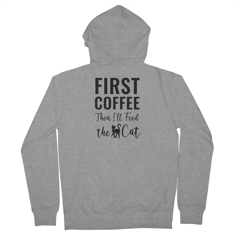 First Coffee, Then I'll Feed the Cat Men's French Terry Zip-Up Hoody by Ferine Fire