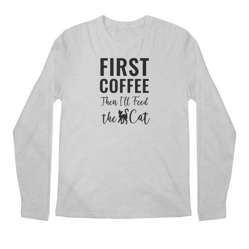 First Coffee, Then I'll Feed the Cat Men's Regular Longsleeve T-Shirt by Ferine Fire