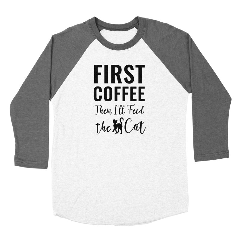 First Coffee, Then I'll Feed the Cat Men's Baseball Triblend Longsleeve T-Shirt by Ferine Fire