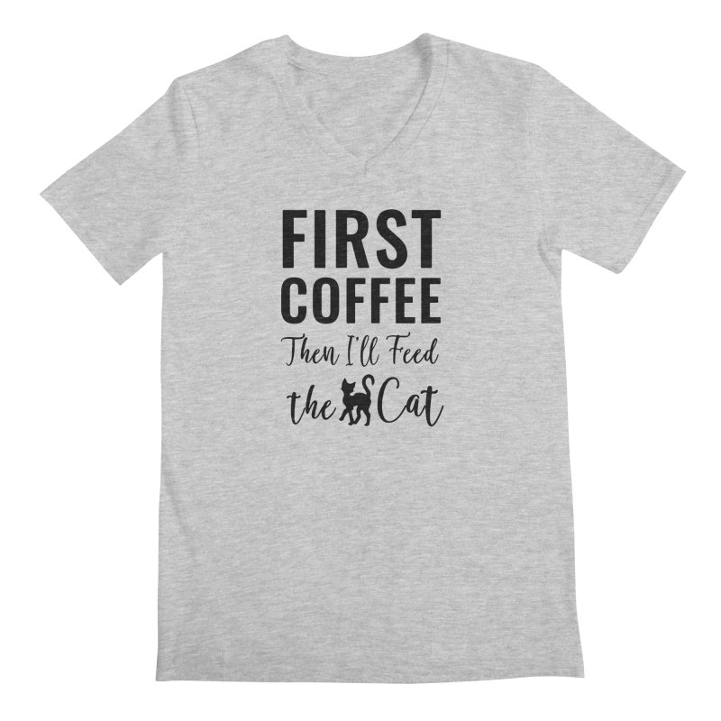 First Coffee, Then I'll Feed the Cat Men's Regular V-Neck by Ferine Fire