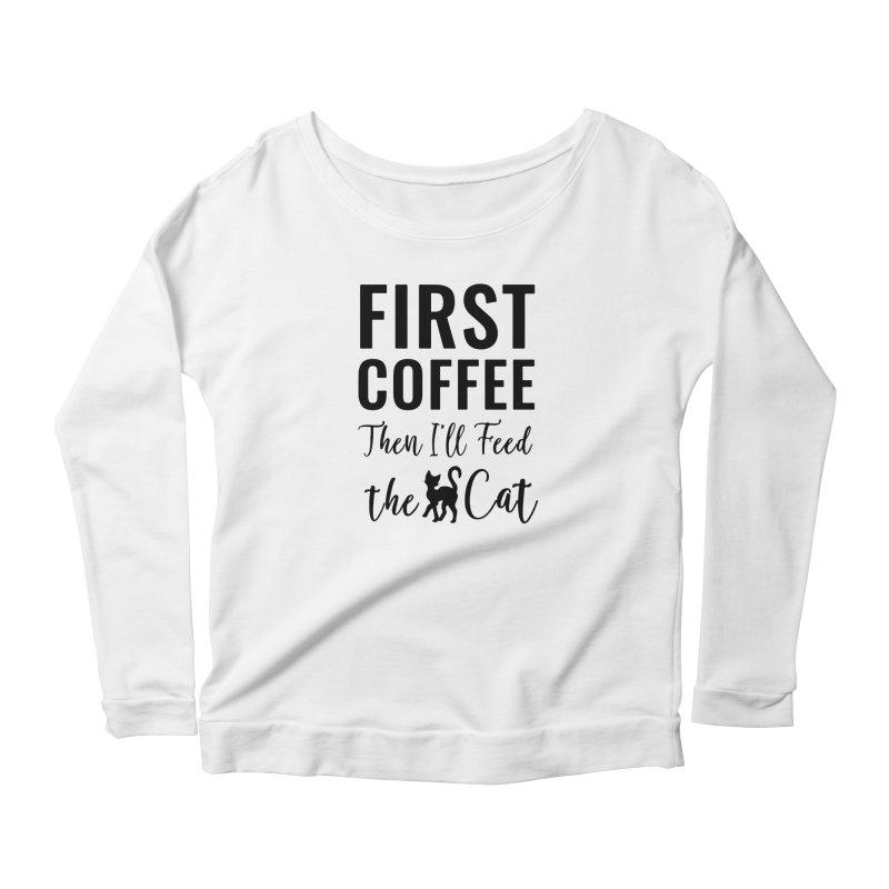 First Coffee, Then I'll Feed the Cat Women's Scoop Neck Longsleeve T-Shirt by Ferine Fire