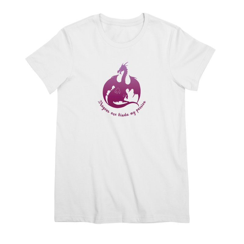 Dragons are kinda my passion Women's Premium T-Shirt by Ferine Fire