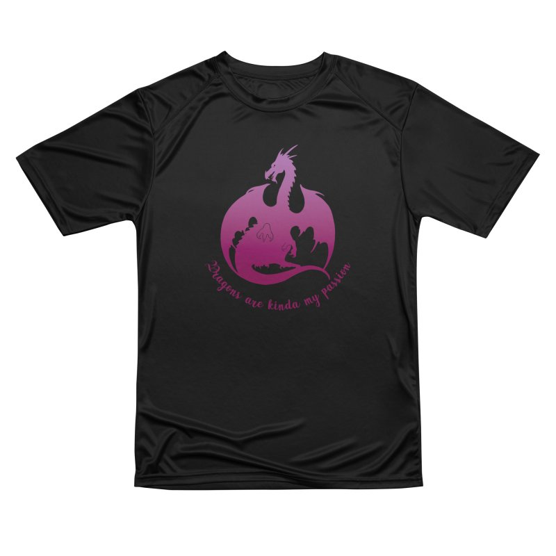 Dragons are kinda my passion Women's Performance Unisex T-Shirt by Ferine Fire