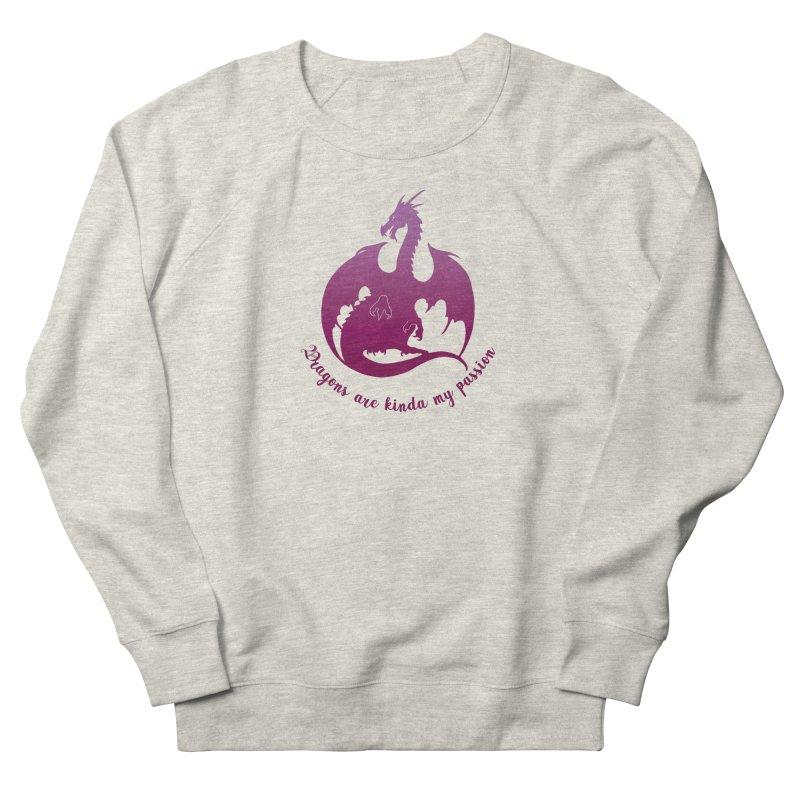 Dragons are kinda my passion Women's Sweatshirt by Ferine Fire