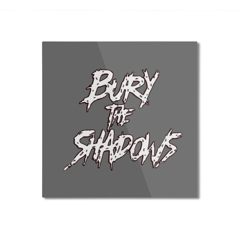 Bury The Shadows White Home Mounted Aluminum Print by fever_int's Artist Shop