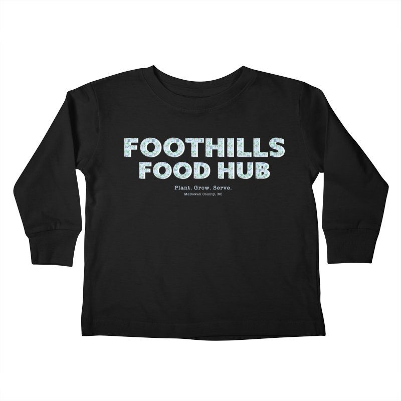 Foothills Food Hub Kids Toddler Longsleeve T-Shirt by Foothills Food Hub's Fan Gear Shop