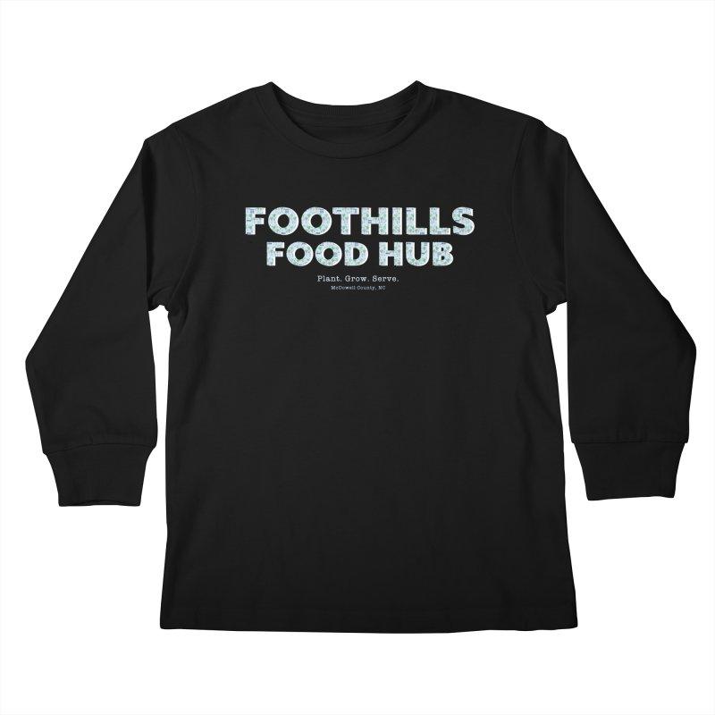 Foothills Food Hub Kids Longsleeve T-Shirt by Foothills Food Hub's Fan Gear Shop