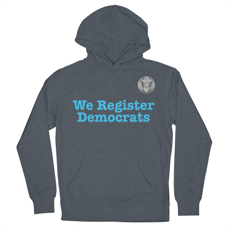 We Register Democrats! Great on clothes and more... Women's French Terry Pullover Hoody by Field Team 6 Store