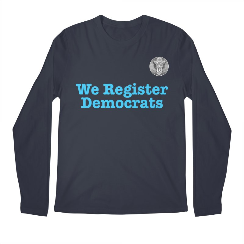 We Register Democrats! Great on clothes and more... Men's Regular Longsleeve T-Shirt by Field Team 6 Store