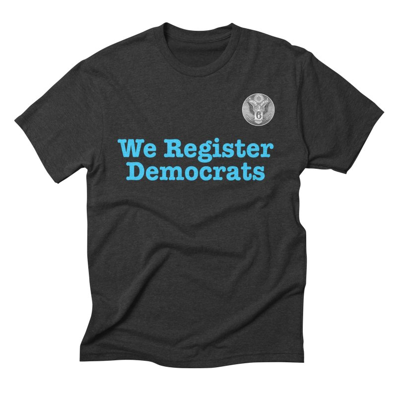 We Register Democrats! Great on clothes and more... Men's Triblend T-Shirt by Field Team 6 Store