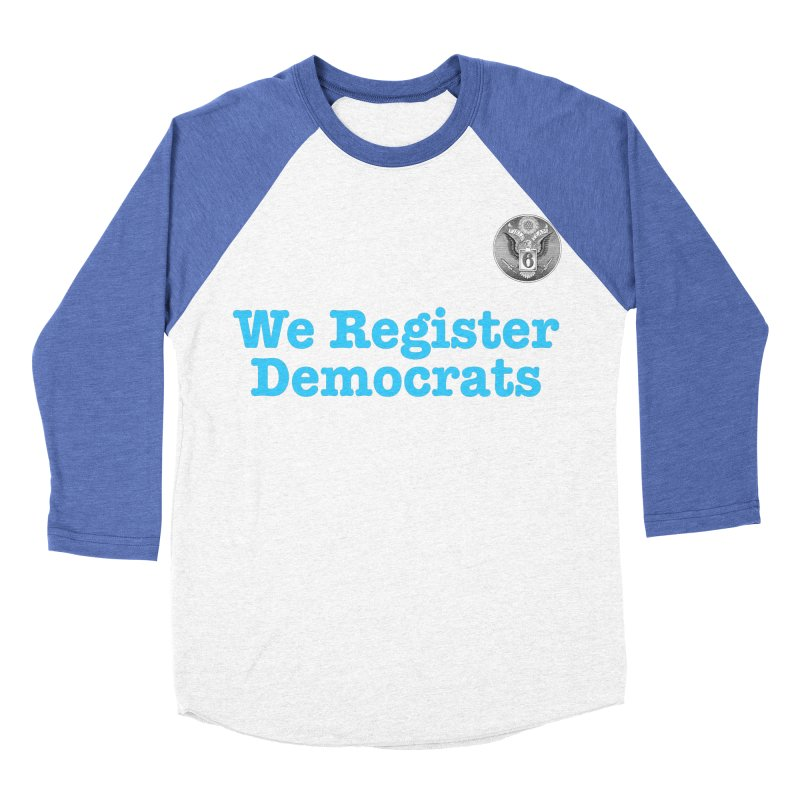 We Register Democrats! Great on clothes and more... Women's Baseball Triblend Longsleeve T-Shirt by Field Team 6 Store