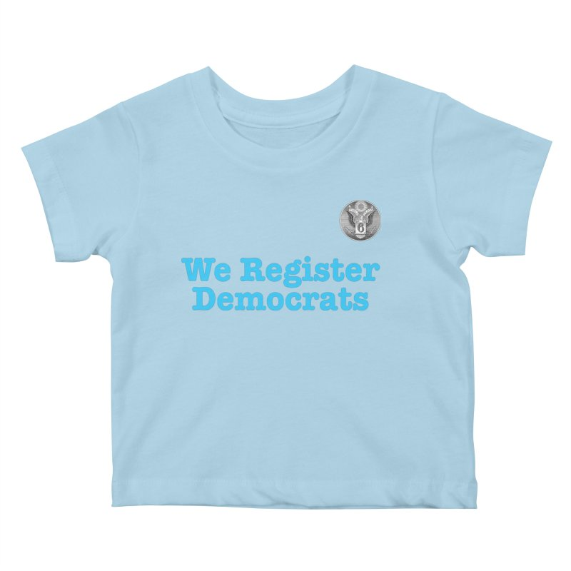 We Register Democrats! Great on clothes and more... Kids Baby T-Shirt by Field Team 6 Store