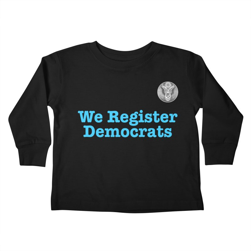 We Register Democrats! Great on clothes and more... Kids Toddler Longsleeve T-Shirt by Field Team 6 Store