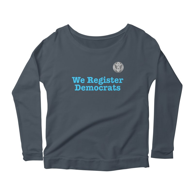 We Register Democrats! Great on clothes and more... Women's Scoop Neck Longsleeve T-Shirt by Field Team 6 Store