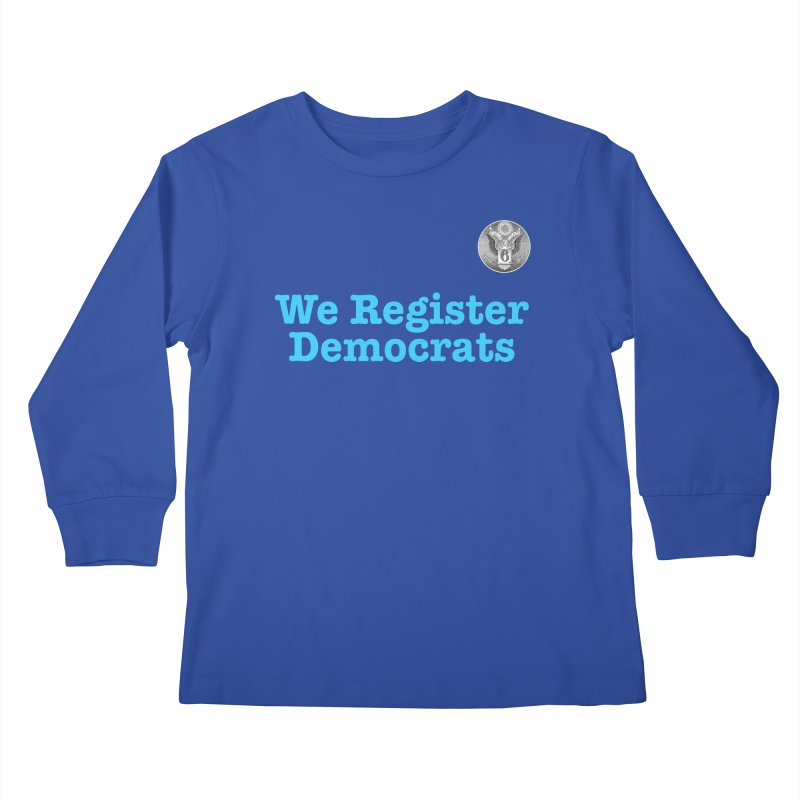 We Register Democrats! Great on clothes and more... Kids Longsleeve T-Shirt by Field Team 6 Store