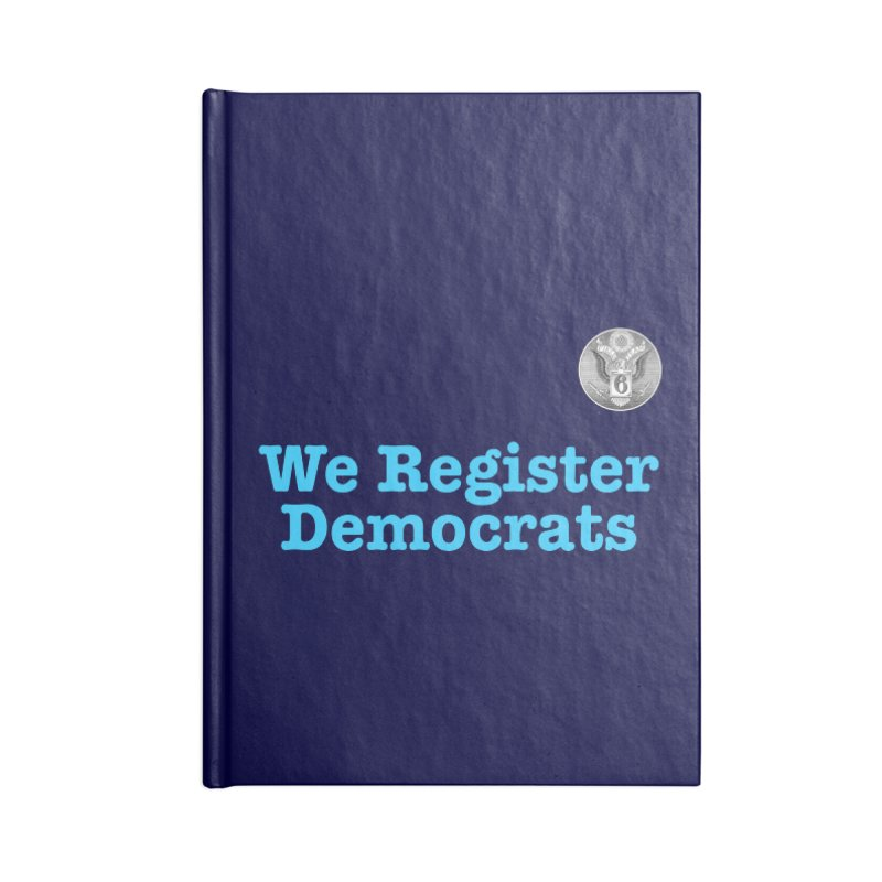 We Register Democrats! Great on clothes and more... Accessories Blank Journal Notebook by Field Team 6 Store