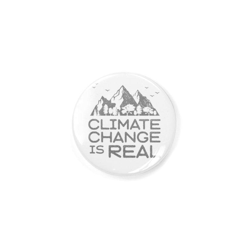 Climate Change is Real Accessories Button by Fighting for Nature