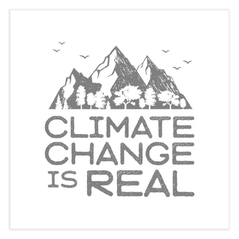 Climate Change is Real WALL & DECOR Fine Art Print by Fighting for Nature
