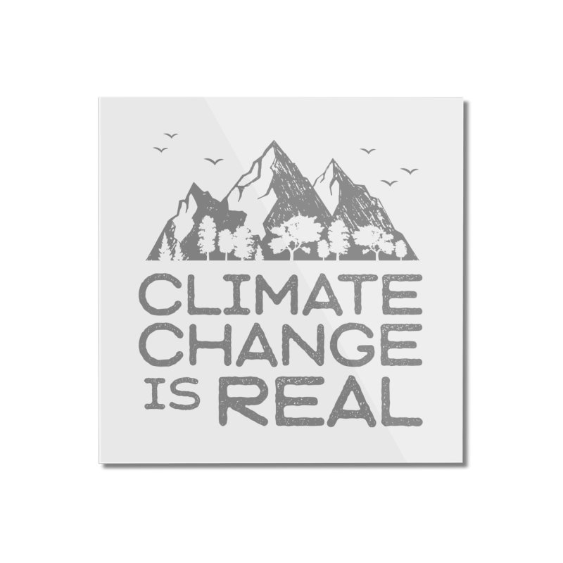 Climate Change is Real WALL & DECOR Mounted Acrylic Print by Fighting for Nature