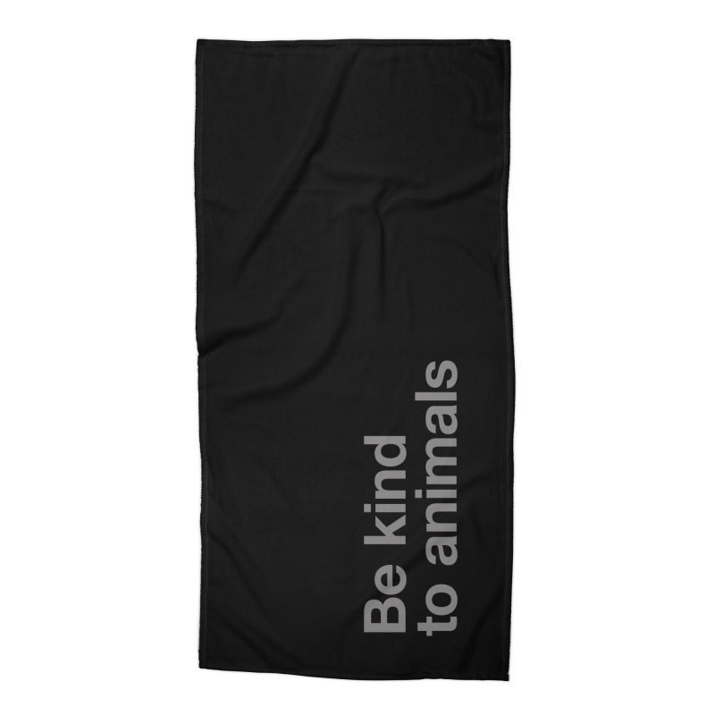 Be kind to animals Accessories Beach Towel by Fighting for Nature