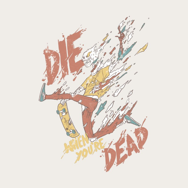 Die When You're Dead by fightstacy